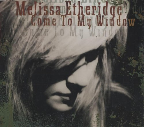 Melissa Etheridge Come To My Window