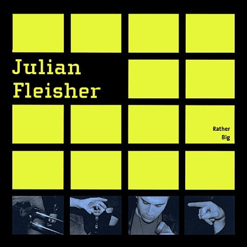 Julian Fleisher Rather Big
