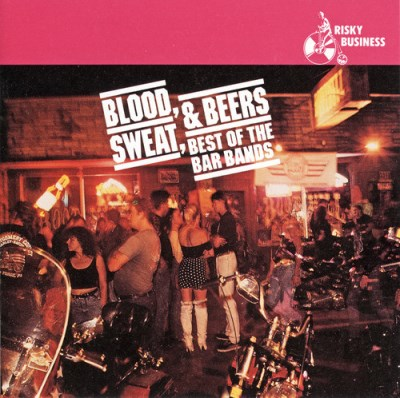 Blood Sweat & Beers Best Of The Bar Bands Blood Sweat & Beers Best Of The Bar Bands