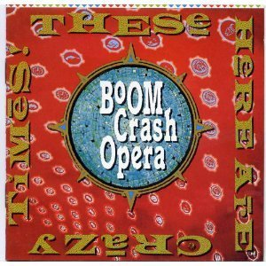 Boom Crash Opera These Here Are Crazy Times