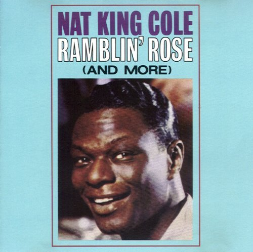 Cole Nat King Ramblin' Rose