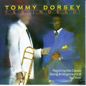 Tommy Dorsey Yes Indeed!