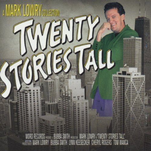 Mark Lowry 20 Stories Tall