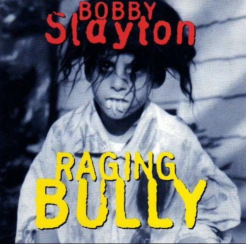 Bobby Slayton Raging Bully