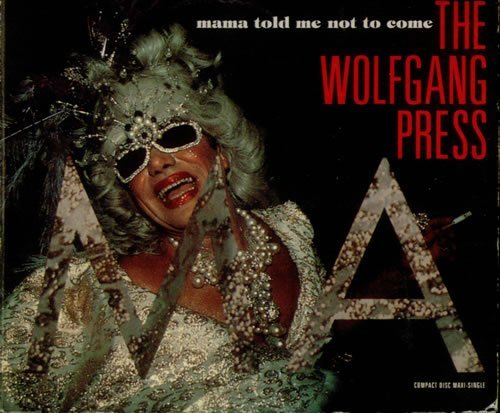 Wolfgang Press Mama Told Me Not To Come