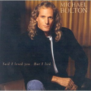 Michael Bolton Said I Loved You...But I Lied