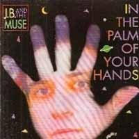 J.B. & The Muse In The Palm Of Your Hands