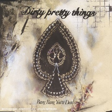 Dirty Pretty Things Bang Bang You're Dead