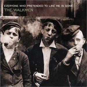 Walkmen Everyone Who Pretended To Like Me Is Gone