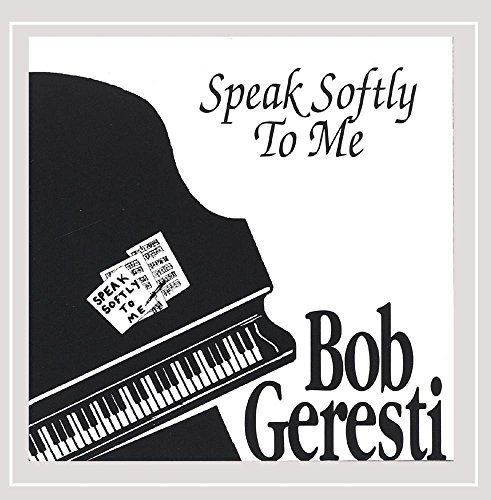Bob Geresti Speak Softly To Me