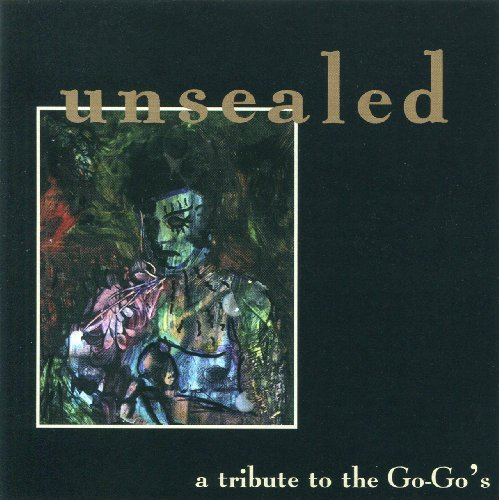 Unsealed A Tribute To The Go Unsealed A Tribute To The Go T T Go Go's
