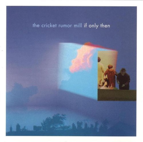 Cricket Rumor Mill If Only Then