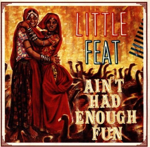 Little Feat Ain't Had Enough Fun