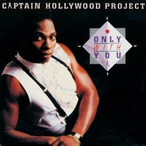 Captain Hollywood Project Only With You