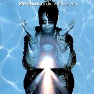Pm Dawn I'd Die Without You