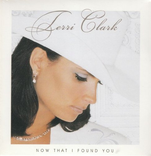 Terri Clark Now That I Found You B W Getting Even With The Blue