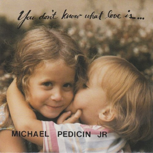 Michael Jr. Pedicin You Don't Know What Love Is