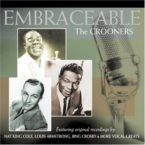 Embraceable Crooners Embraceable Crooners Cole Armstrong Crosby Williams Torme Humperdinck