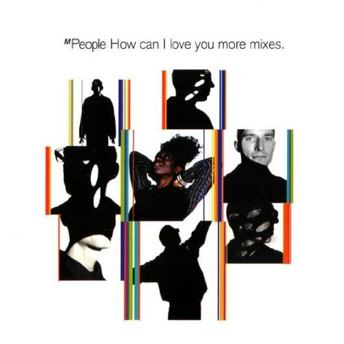 M People How Can I Love You More Mixes