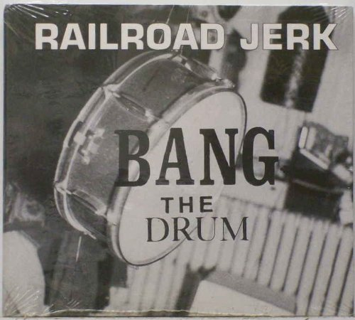 Railroad Jerk Bang The Drum Ep