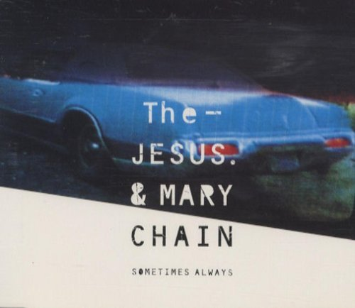 Jesus & Mary Chain Sometimes Always