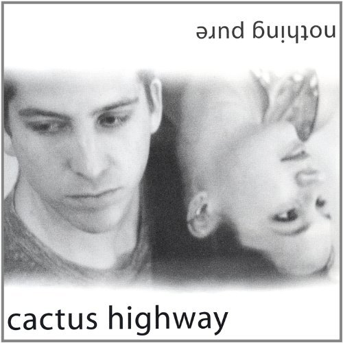 Cactus Highway Nothing Pure Local