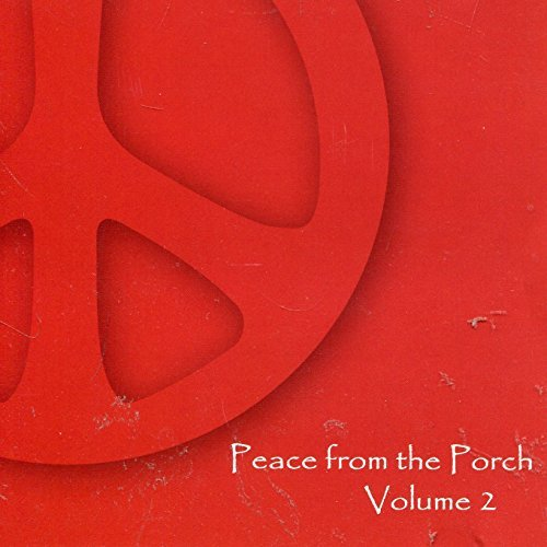Peace From The Porch Vol. 2 Peace From The Porch Peace From The Porch