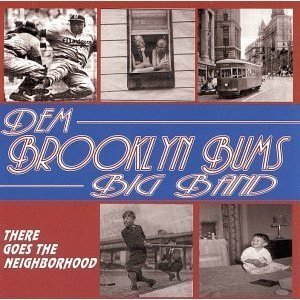 Dem Brooklyn Bums Big Band There Goes The Neighborhood