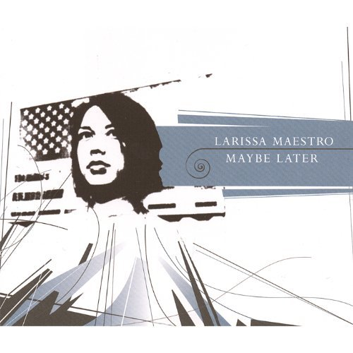 Larissa Maestro Maybe Later