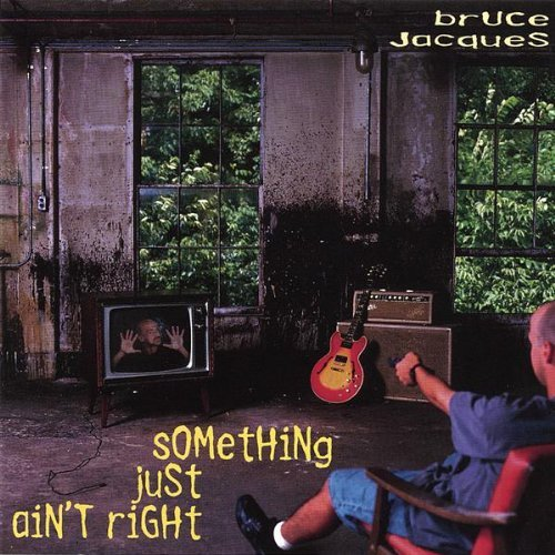 Bruce Jacques Something Just Ain't Right