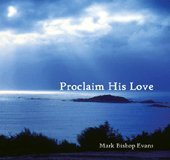 Mark Bishop Evans Proclaim His Love
