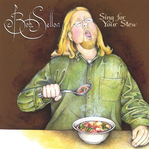 Bob Sellon Sing For Your Stew