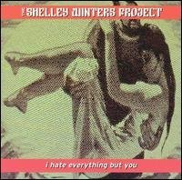 The Shelley Winters Project I Hate Everything But You