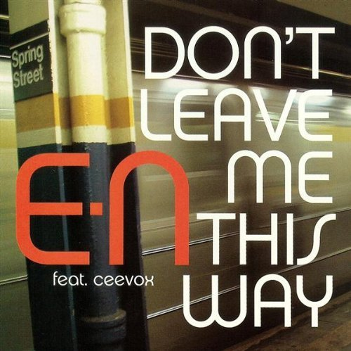 E N Don't Leave Me This Way Feat. Ceevox