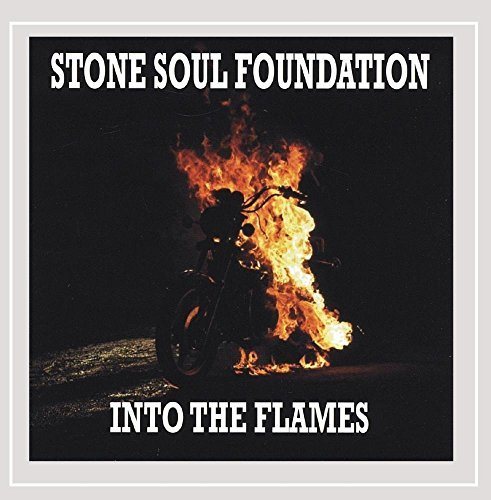 Stone Soul Foundation Into The Flames