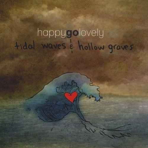 Happygolovely Tidal Waves & Hollow Graves