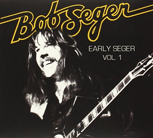 Bob Seger Vol. 1 Early Years
