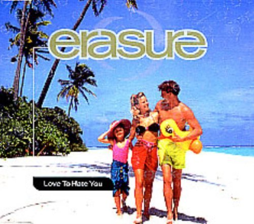 Erasure Love To Hate You