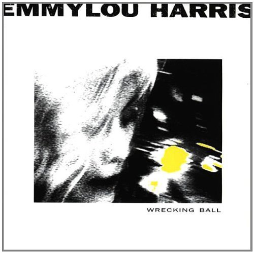 Emmylou Harris Wrecking Ball