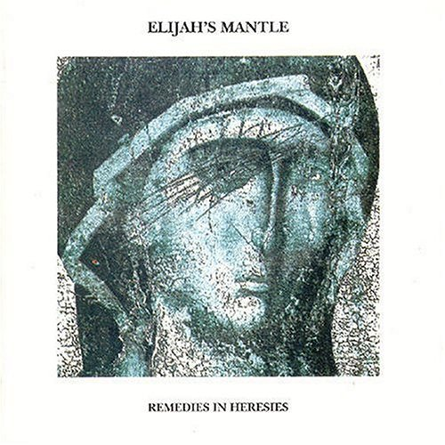 Elijah's Mantle Remedies In Heresies