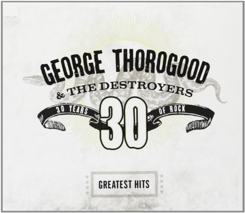George Thorogood Greatest Hits 30 Yea