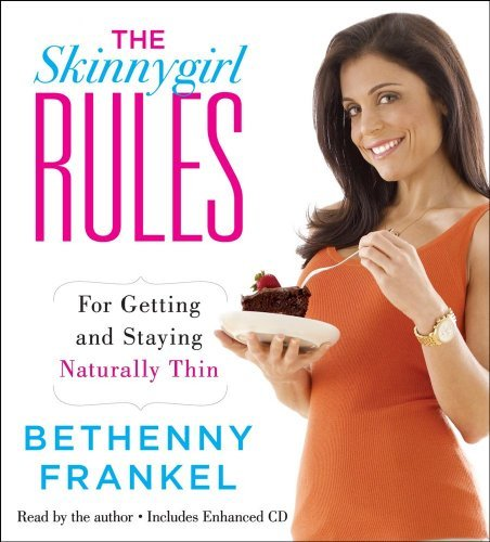 Bethenny Frankel The Skinnygirl Rules For Getting And Staying Naturally Thin Adapted