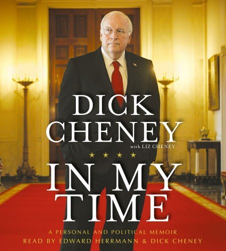 Dick Cheney In My Time A Personal And Political Memoir Abridged