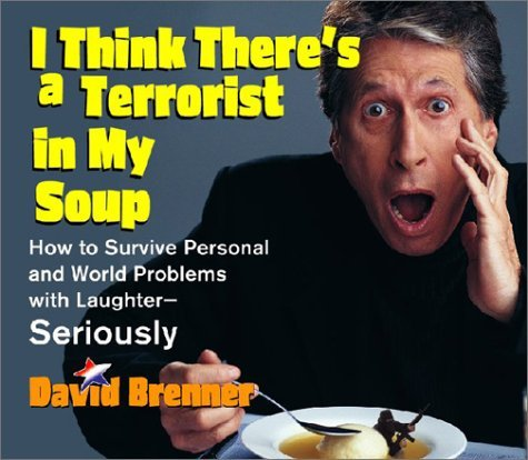 David Brenner I Think There's A Terrorist In My Soup How To Sur