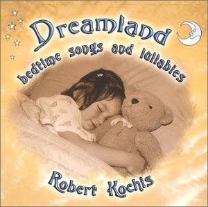 Robert Kochis Dreamland Bedtime Songs & Lull