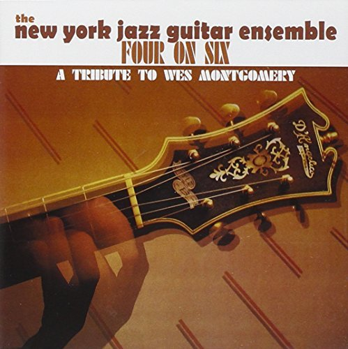 New York Jazz Guitar Ensemble Four On Six A Tribute To Wes M