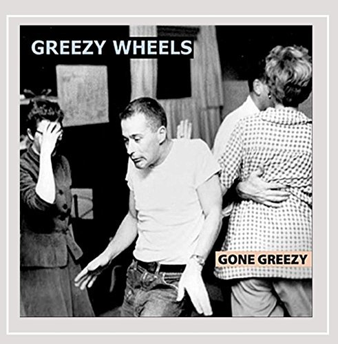 Greezy Wheels Gone Greezy