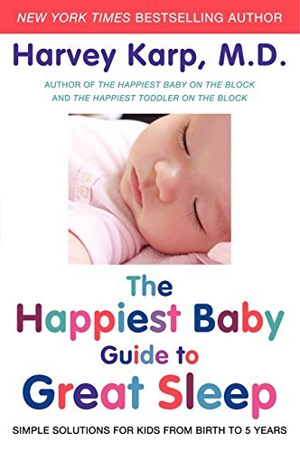 Harvey Karp The Happiest Baby Guide To Great Sleep Simple Solutions For Kids From Birth To 5 Years