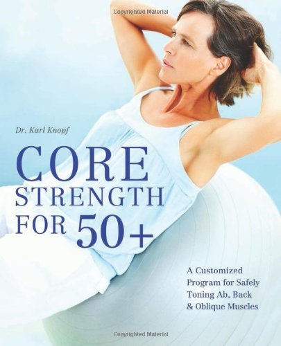 Karl Knopf Core Strength For 50+ A Customized Program For Safely Toning Ab Back