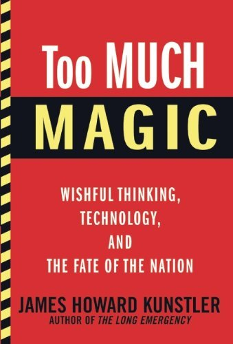 James Howard Kunstler Too Much Magic Wishful Thinking Technology And The Fate Of The